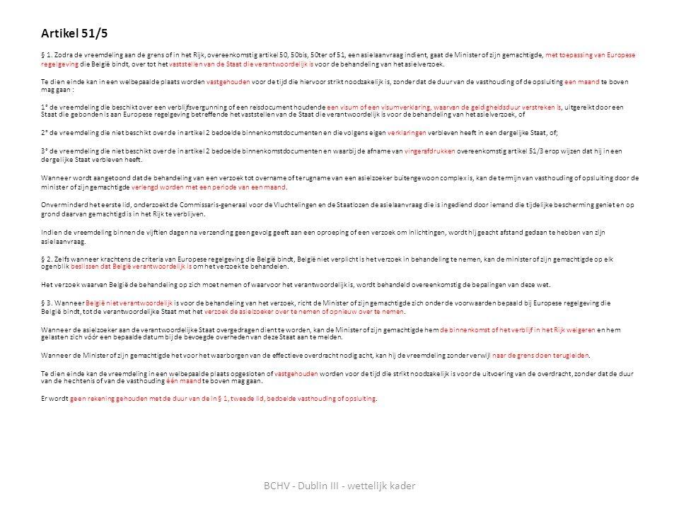 Artikel 51/6 Wanneer de vreemdeling die aan de grens of in het Rijk een asielaanvraag heeft ingediend, zich onregelmatig op het grondgebied van een andere Staat bevindt of er een asielverzoek heeft ingediend en de Minister of zijn gemachtigde, met toepassing van Europese regelgeving die België bindt, ertoe gehouden is hem over te nemen, moet de vreemdeling zich bij zijn binnenkomst in het Rijk of ten minste binnen acht werkdagen die hierop volgen, bij de Minister of bij zijn gemachtigde aanmelden.