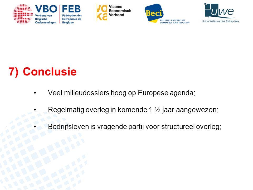 7)Conclusie Veel milieudossiers hoog op Europese agenda; Regelmatig overleg in komende 1 ½ jaar aangewezen; Bedrijfsleven is vragende partij voor structureel overleg;