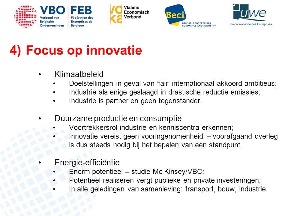 4)Focus op innovatie Klimaatbeleid Doelstellingen in geval van 'fair' internationaal akkoord ambitieus; Industrie als enige geslaagd in drastische reductie emissies; Industrie is partner en geen tegenstander.
