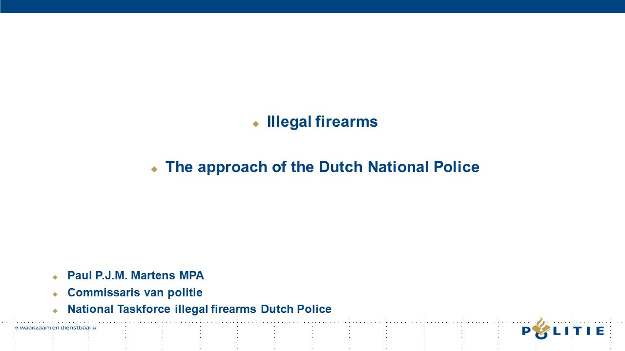 Paul Martens  1973 Police Academy  1977 Municipal Police Amsterdam  2001 Chief of police in the city of Breda  2015 Projectleader  National Taskforce illegal firearms  Organisation development  Gold commander