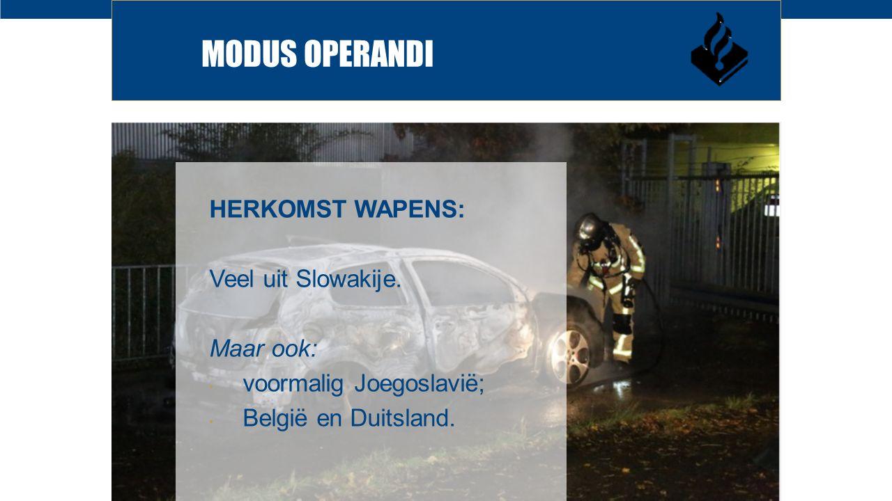 MODUS OPERANDI HERKOMST WAPENS: Veel uit Slowakije.