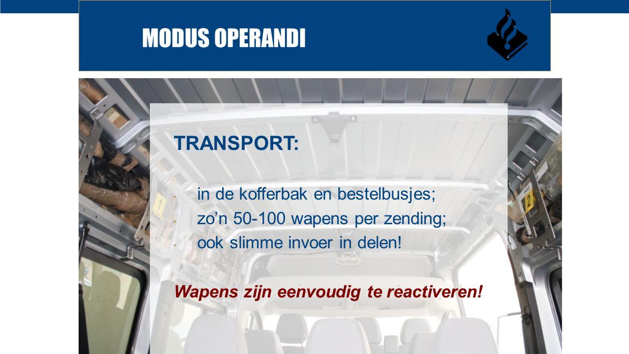 MODUS OPERANDI TRANSPORT: in de kofferbak en bestelbusjes; zo'n 50-100 wapens per zending; ook slimme invoer in delen.