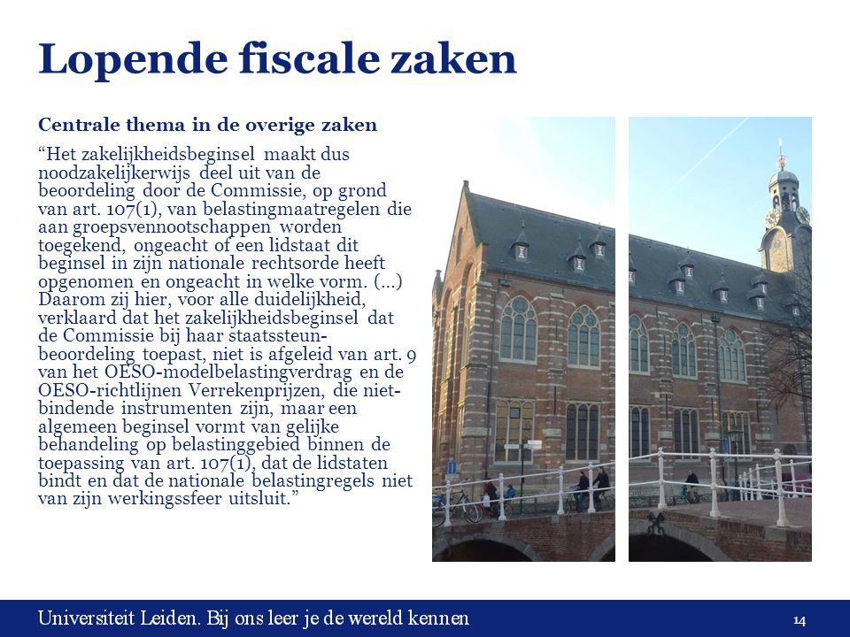 14 Lopende fiscale zaken Centrale thema in de overige zaken Het zakelijkheidsbeginsel maakt dus noodzakelijkerwijs deel uit van de beoordeling door de Commissie, op grond van art.