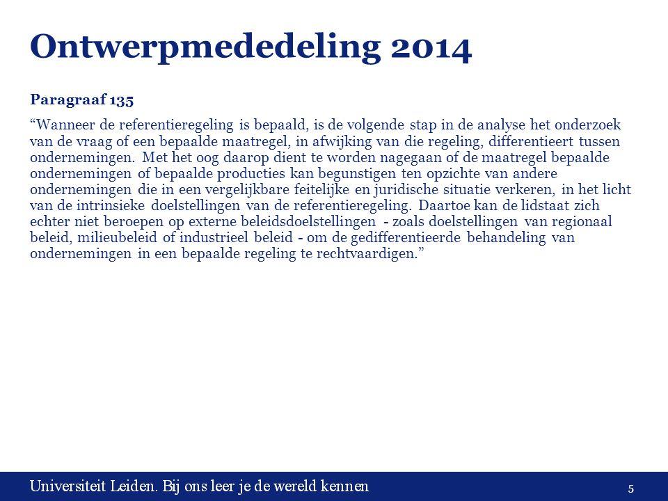 5 Ontwerpmededeling 2014 Paragraaf 135 Wanneer de referentieregeling is bepaald, is de volgende stap in de analyse het onderzoek van de vraag of een bepaalde maatregel, in afwijking van die regeling, differentieert tussen ondernemingen.