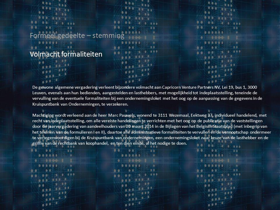 De gewone algemene vergadering verleent bijzondere volmacht aan Capricorn Venture Partners NV, Lei 19, bus 1, 3000 Leuven, evenals aan hun bedienden, aangestelden en lasthebbers, met mogelijkheid tot indeplaatsstelling, teneinde de vervulling van de eventuele formaliteiten bij een ondernemingsloket met het oog op de aanpassing van de gegevens in de Kruispuntbank van Ondernemingen, te verzekeren.