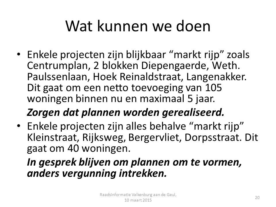 Wat kunnen we doen Enkele projecten zijn blijkbaar markt rijp zoals Centrumplan, 2 blokken Diepengaerde, Weth.