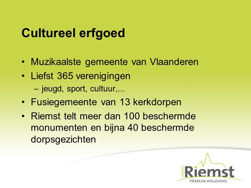 Cultureel erfgoed Muzikaalste gemeente van Vlaanderen Liefst 365 verenigingen –jeugd, sport, cultuur,... Fusiegemeente van 13 kerkdorpen Riemst telt m