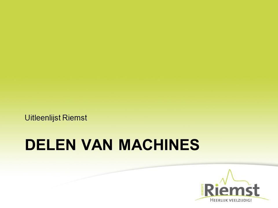 DELEN VAN MACHINES Uitleenlijst Riemst