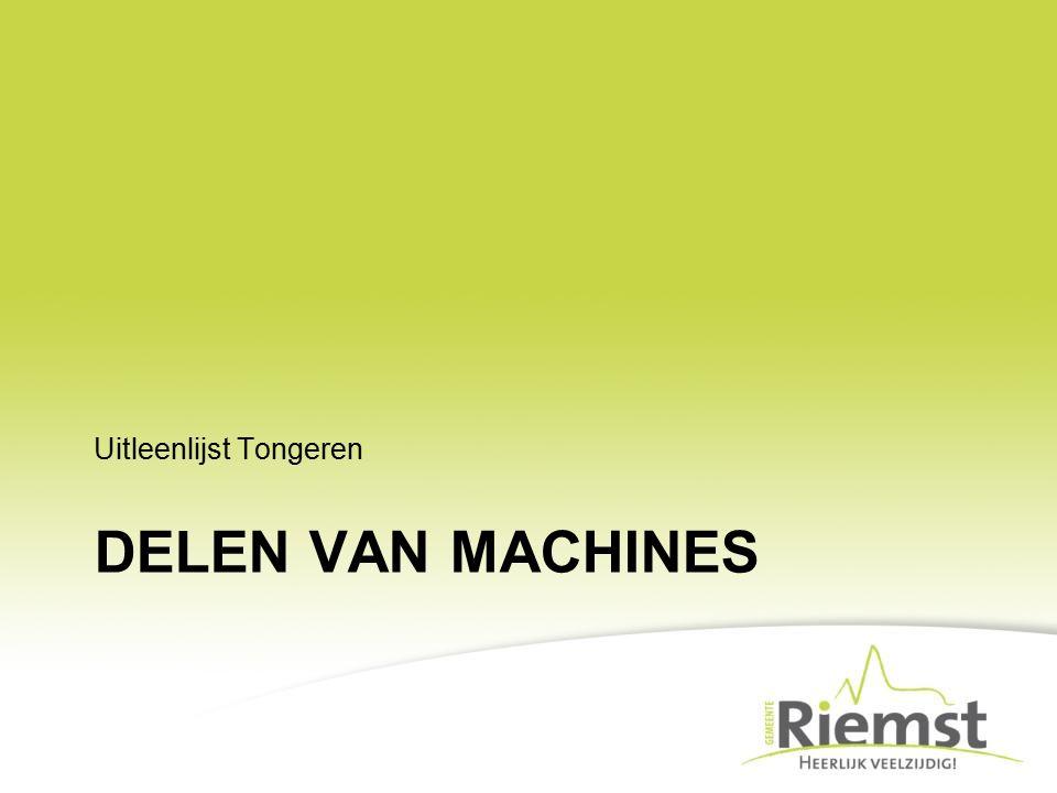 DELEN VAN MACHINES Uitleenlijst Tongeren