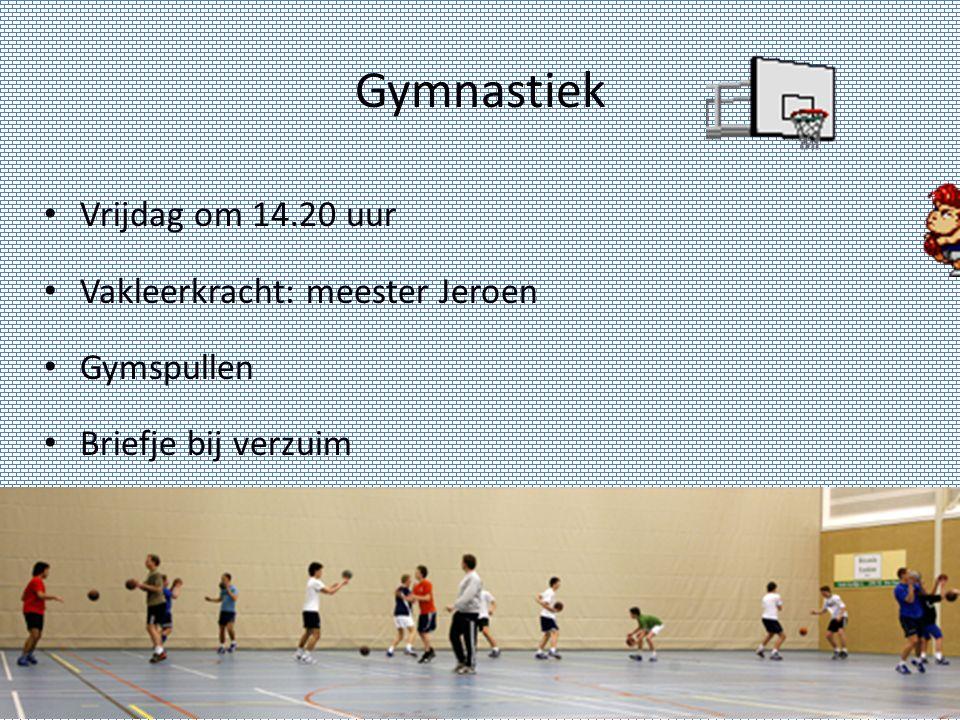 Gymnastiek Vrijdag om 14.20 uur Vakleerkracht: meester Jeroen Gymspullen Briefje bij verzuim