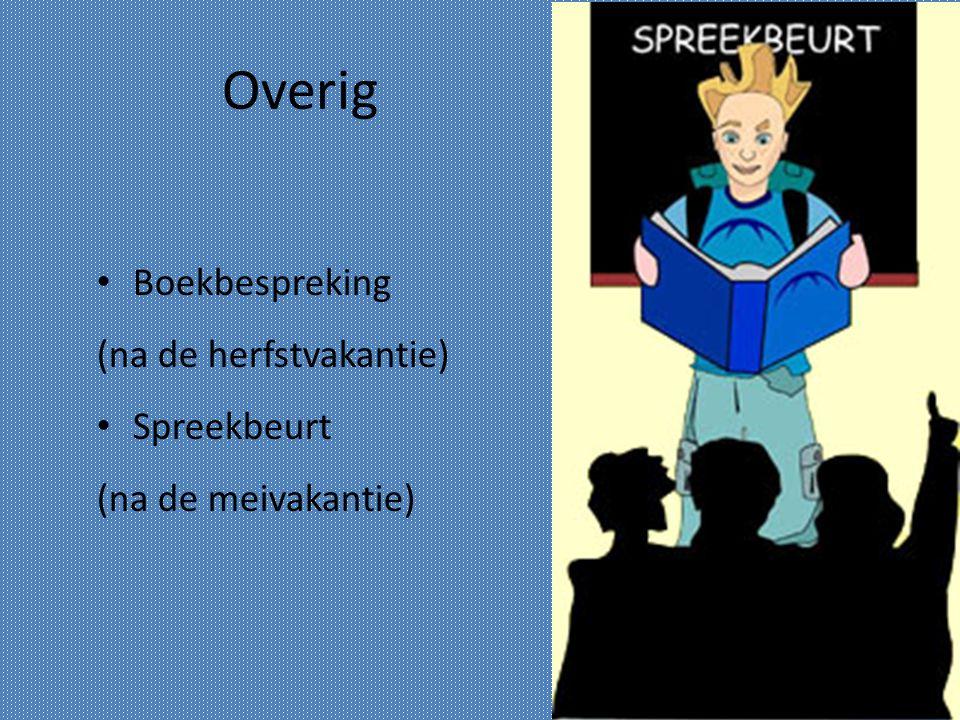 Overig Boekbespreking (na de herfstvakantie) Spreekbeurt (na de meivakantie)