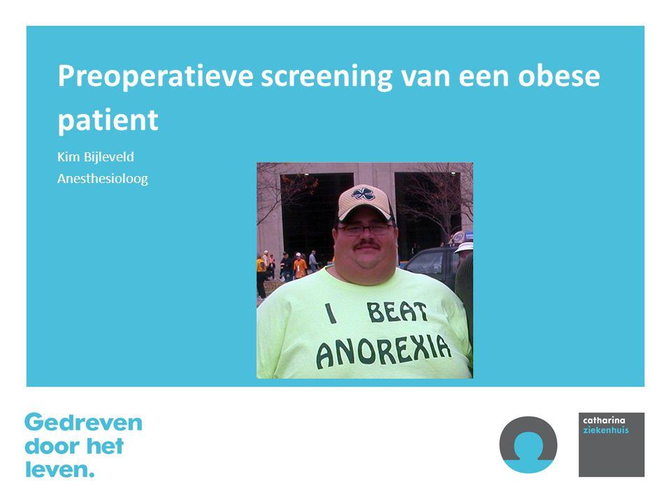 Preoperatieve screening van een obese patient Kim Bijleveld Anesthesioloog