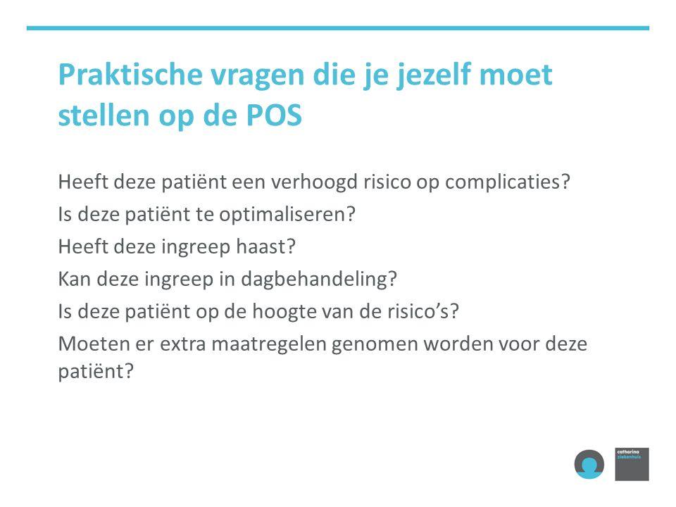 Praktische vragen die je jezelf moet stellen op de POS Heeft deze patiënt een verhoogd risico op complicaties.