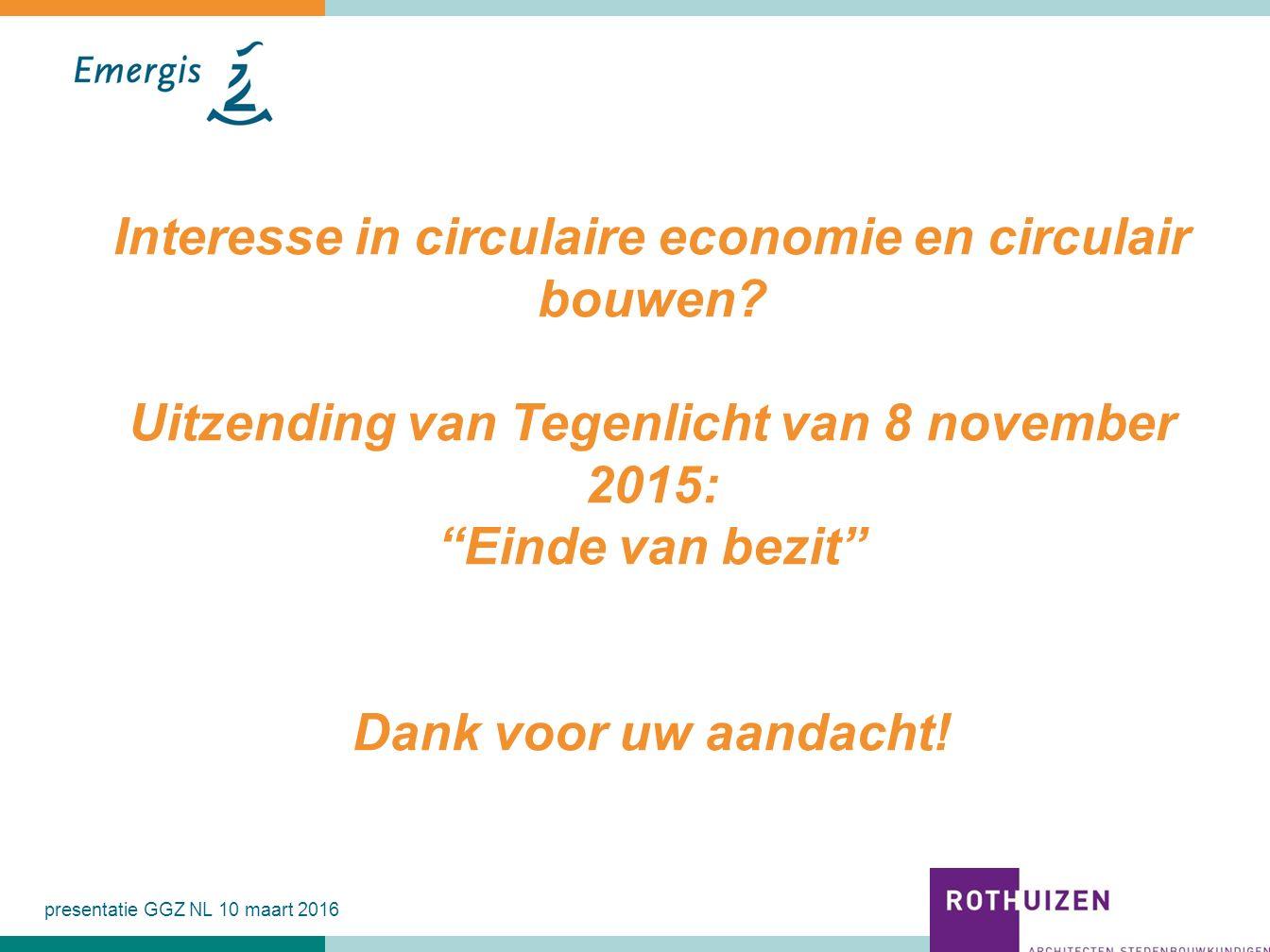 """Interesse in circulaire economie en circulair bouwen? Uitzending van Tegenlicht van 8 november 2015: """"Einde van bezit"""" Dank voor uw aandacht! presenta"""