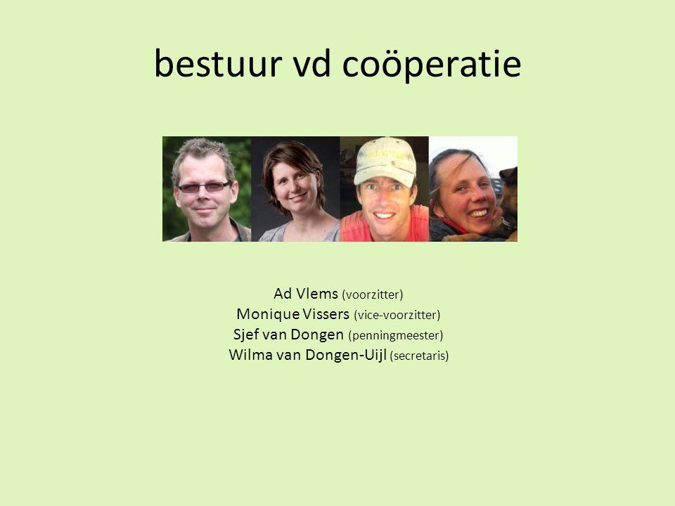Ad Vlems (voorzitter) Monique Vissers (vice-voorzitter) Sjef van Dongen (penningmeester) Wilma van Dongen-Uijl (secretaris) bestuur vd coöperatie