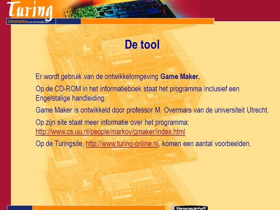 De tool Er wordt gebruik van de ontwikkelomgeving Game Maker.