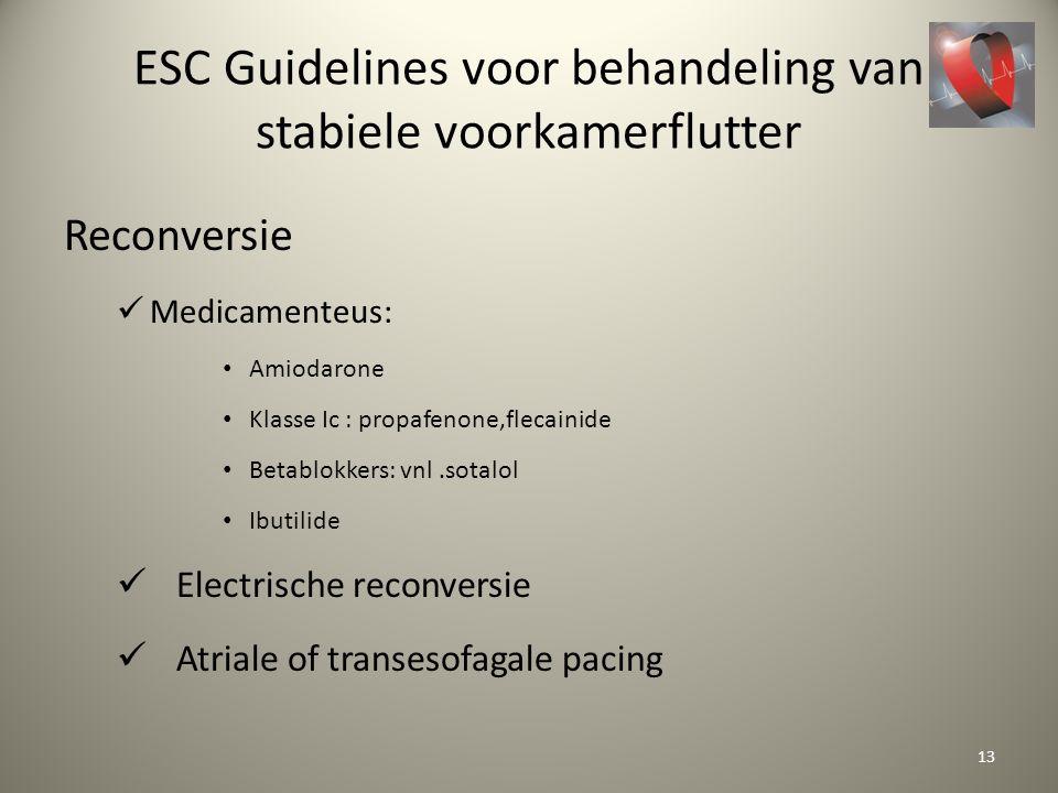 ESC Guidelines voor behandeling van stabiele voorkamerflutter Reconversie Medicamenteus: Amiodarone Klasse Ic : propafenone,flecainide Betablokkers: v