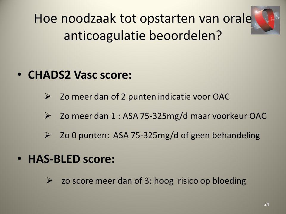 Hoe noodzaak tot opstarten van orale anticoagulatie beoordelen? CHADS2 Vasc score:  Zo meer dan of 2 punten indicatie voor OAC  Zo meer dan 1 : ASA