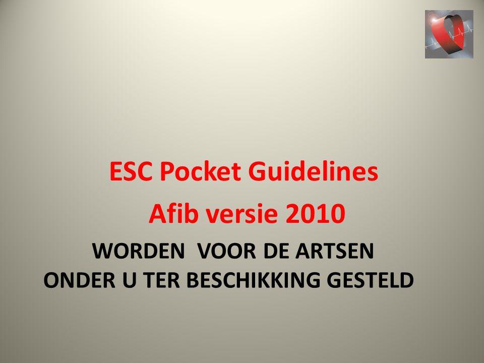 WORDEN VOOR DE ARTSEN ONDER U TER BESCHIKKING GESTELD ESC Pocket Guidelines Afib versie 2010