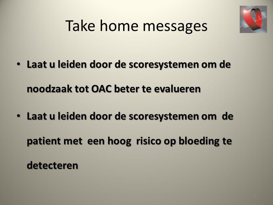 Take home messages Laat u leiden door de scoresystemen om de noodzaak tot OAC beter te evalueren Laat u leiden door de scoresystemen om de noodzaak to