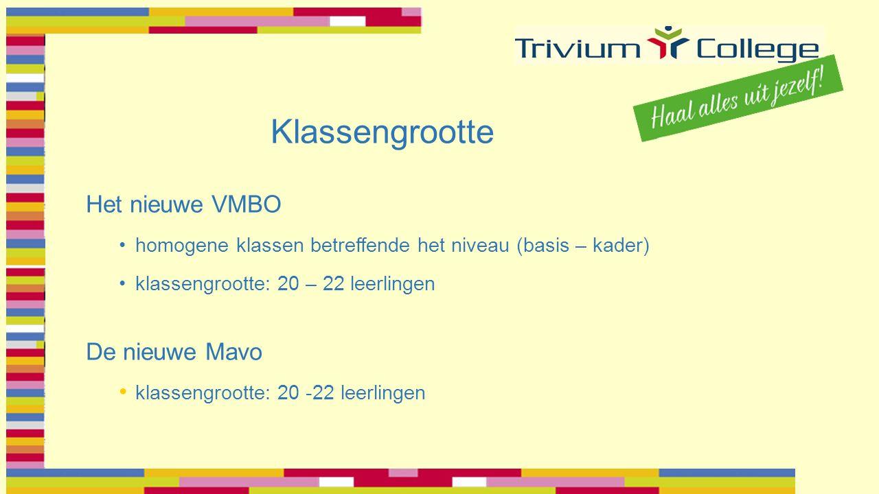 Klassengrootte Het nieuwe VMBO homogene klassen betreffende het niveau (basis – kader) klassengrootte: 20 – 22 leerlingen De nieuwe Mavo klassengrootte: 20 -22 leerlingen