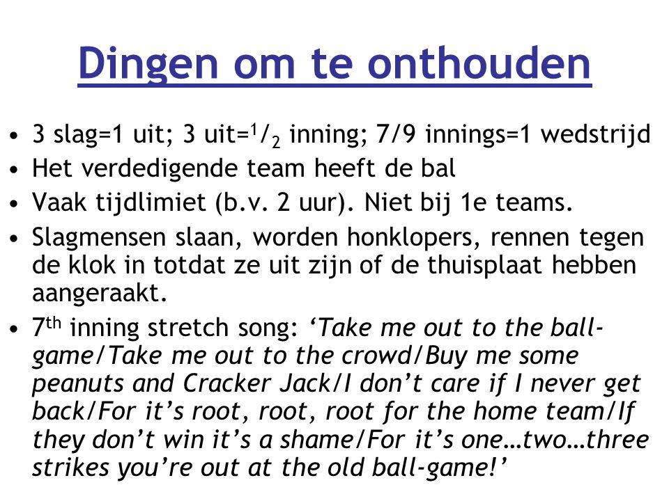 Dingen om te onthouden 3 slag=1 uit; 3 uit= 1 / 2 inning; 7/9 innings=1 wedstrijd Het verdedigende team heeft de bal Vaak tijdlimiet (b.v.