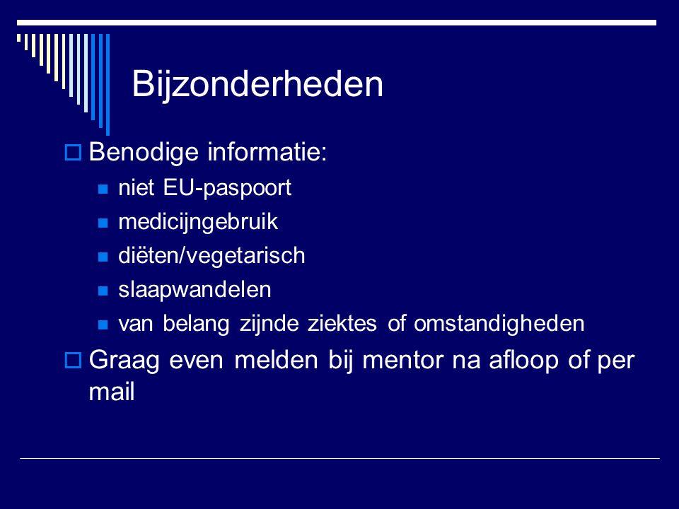 Bijzonderheden  Benodige informatie: niet EU-paspoort medicijngebruik diëten/vegetarisch slaapwandelen van belang zijnde ziektes of omstandigheden  Graag even melden bij mentor na afloop of per mail