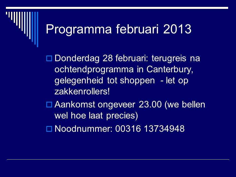Programma februari 2013  Donderdag 28 februari: terugreis na ochtendprogramma in Canterbury, gelegenheid tot shoppen - let op zakkenrollers.