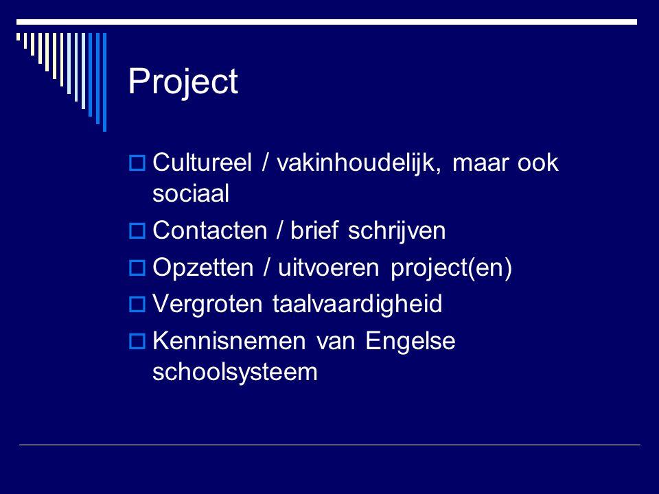 Project  Cultureel / vakinhoudelijk, maar ook sociaal  Contacten / brief schrijven  Opzetten / uitvoeren project(en)  Vergroten taalvaardigheid  Kennisnemen van Engelse schoolsysteem