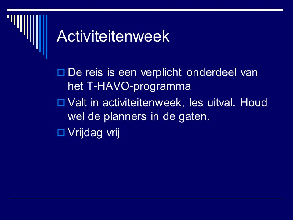 Activiteitenweek  De reis is een verplicht onderdeel van het T-HAVO-programma  Valt in activiteitenweek, les uitval.