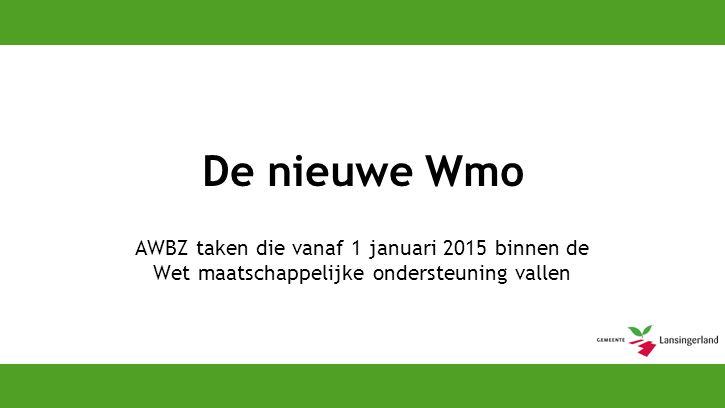 De nieuwe Wmo AWBZ taken die vanaf 1 januari 2015 binnen de Wet maatschappelijke ondersteuning vallen
