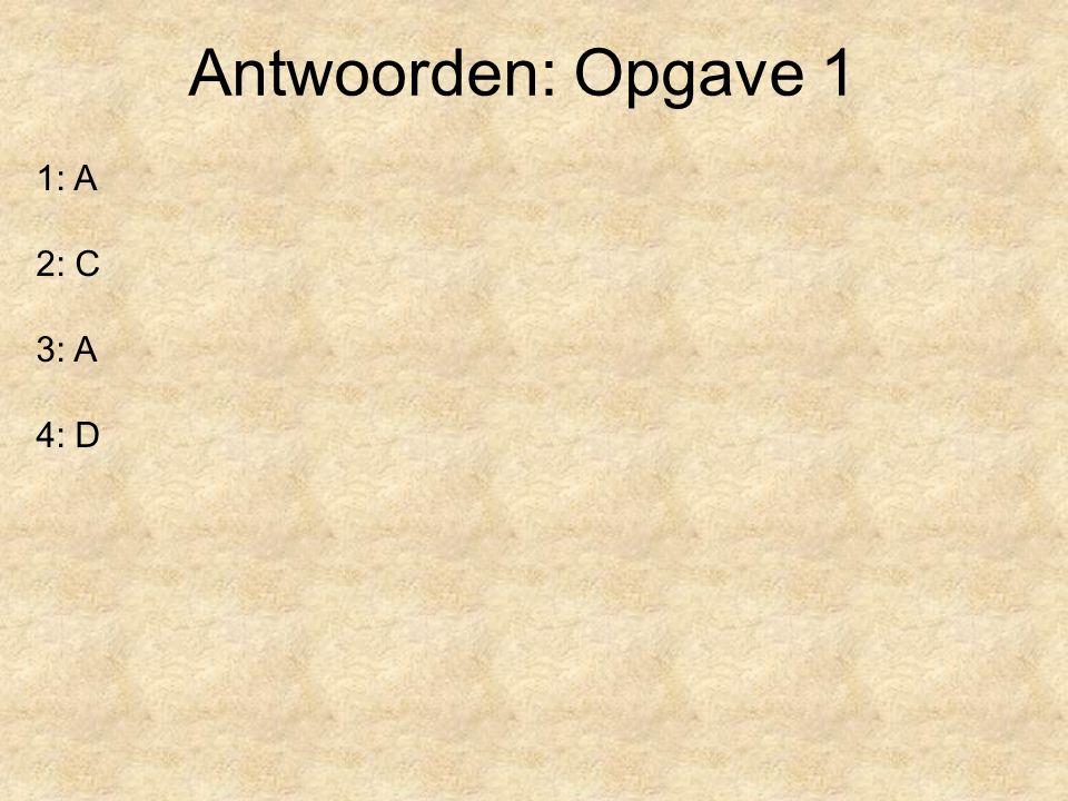 Antwoorden: Opgave 1 1: A 2: C 3: A 4: D