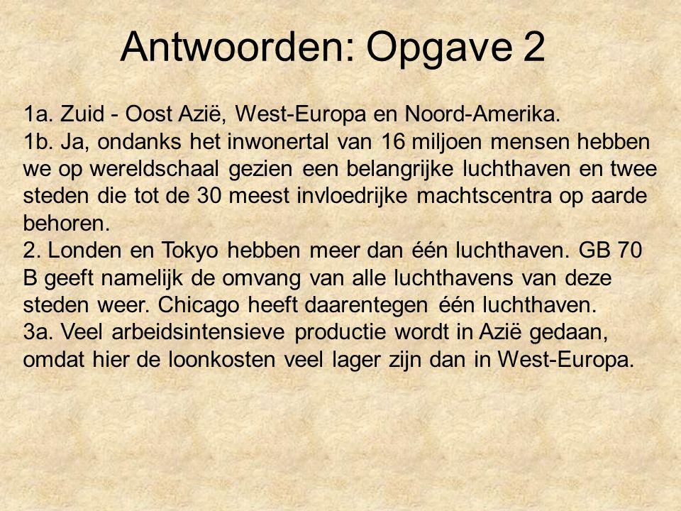 Antwoorden: Opgave 2 1a. Zuid - Oost Azië, West-Europa en Noord-Amerika.