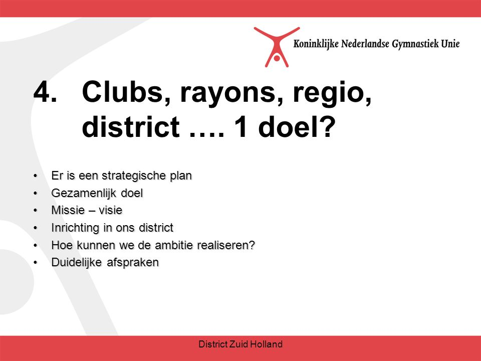 4.Clubs, rayons, regio, district ….1 doel.