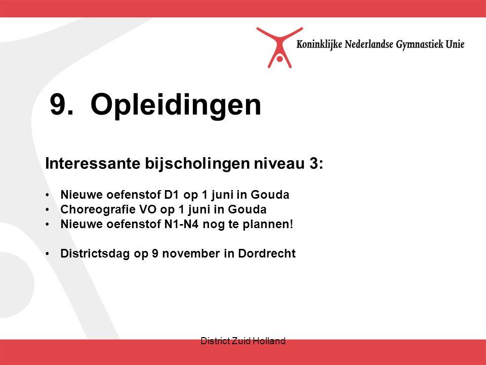 9.Opleidingen District Zuid Holland Interessante bijscholingen niveau 3: Nieuwe oefenstof D1 op 1 juni in Gouda Choreografie VO op 1 juni in Gouda Nieuwe oefenstof N1-N4 nog te plannen.