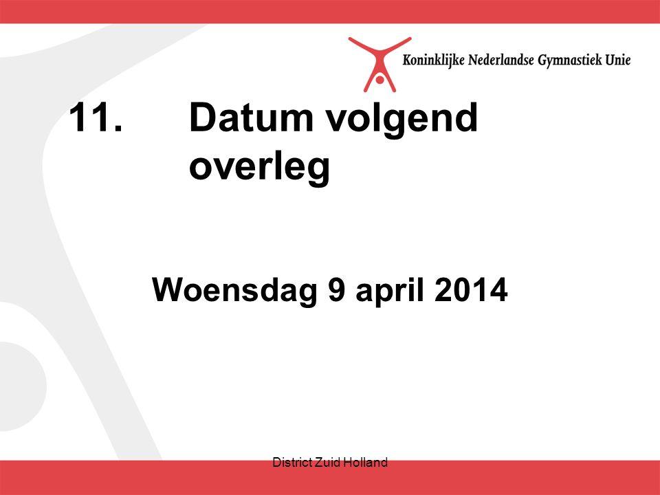 11.Datum volgend overleg Woensdag 9 april 2014 District Zuid Holland