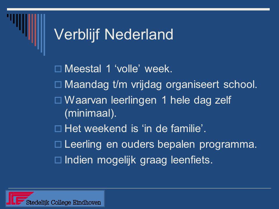 Verblijf Nederland  Meestal 1 'volle' week.  Maandag t/m vrijdag organiseert school.