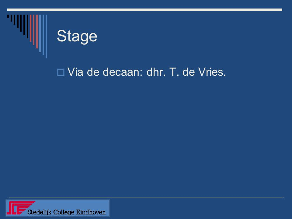 Stage  Via de decaan: dhr. T. de Vries.