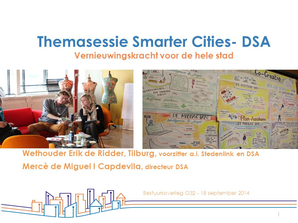 1 Wethouder Erik de Ridder, Tilburg, voorzitter a.i. Stedenlink en DSA Mercè de Miguel I Capdevila, directeur DSA Bestuursoverleg G32 - 18 september 2