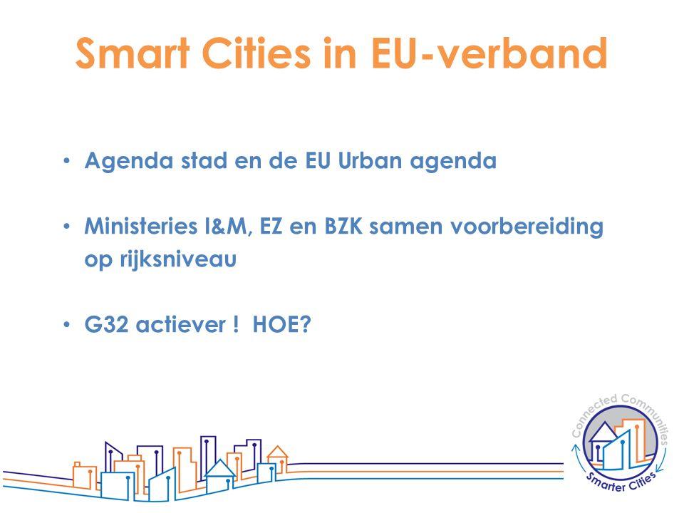 Smart Cities in EU-verband Agenda stad en de EU Urban agenda Ministeries I&M, EZ en BZK samen voorbereiding op rijksniveau G32 actiever ! HOE?