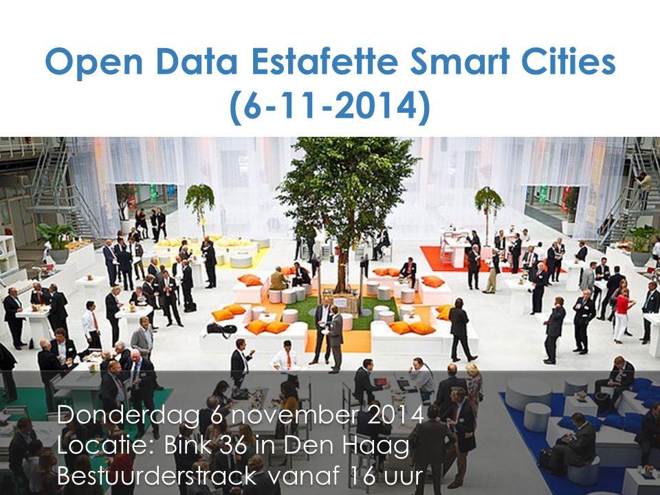 Open Data Estafette Smart Cities (6-11-2014) Donderdag 6 november 2014 Locatie: Bink 36 in Den Haag Bestuurderstrack vanaf 16 uur Donderdag 6 november
