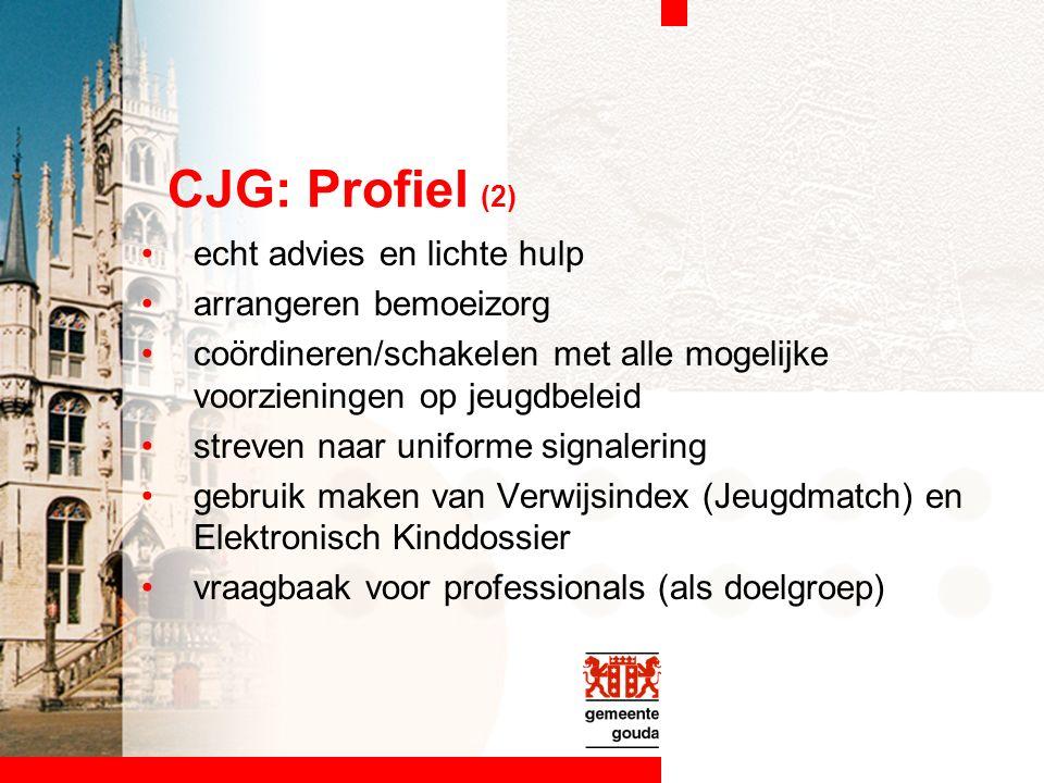 CJG: Profiel (2) echt advies en lichte hulp arrangeren bemoeizorg coördineren/schakelen met alle mogelijke voorzieningen op jeugdbeleid streven naar uniforme signalering gebruik maken van Verwijsindex (Jeugdmatch) en Elektronisch Kinddossier vraagbaak voor professionals (als doelgroep)