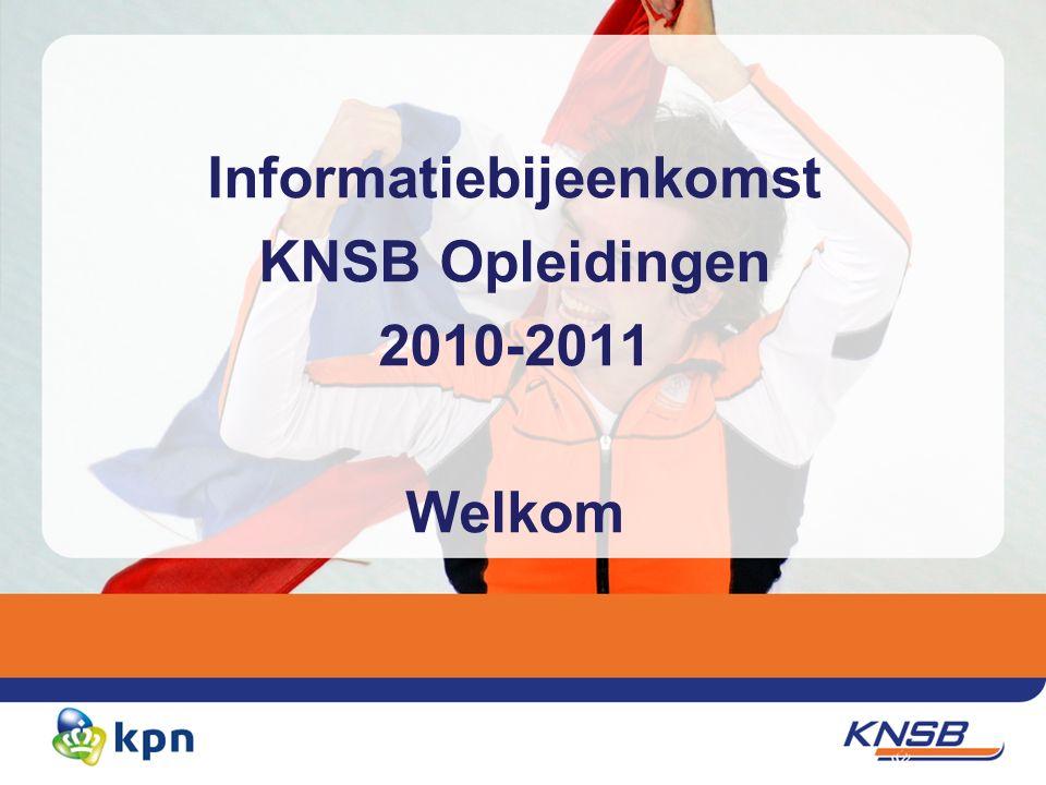 Informatiebijeenkomst KNSB Opleidingen 2010-2011 Welkom