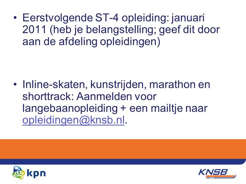 Eerstvolgende ST-4 opleiding: januari 2011 (heb je belangstelling; geef dit door aan de afdeling opleidingen) Inline-skaten, kunstrijden, marathon en shorttrack: Aanmelden voor langebaanopleiding + een mailtje naar opleidingen@knsb.nl.