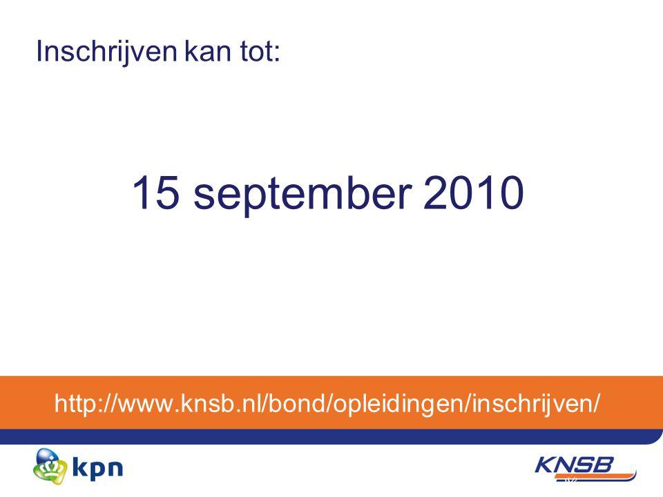 http://www.knsb.nl/bond/opleidingen/inschrijven/ Inschrijven kan tot: 15 september 2010