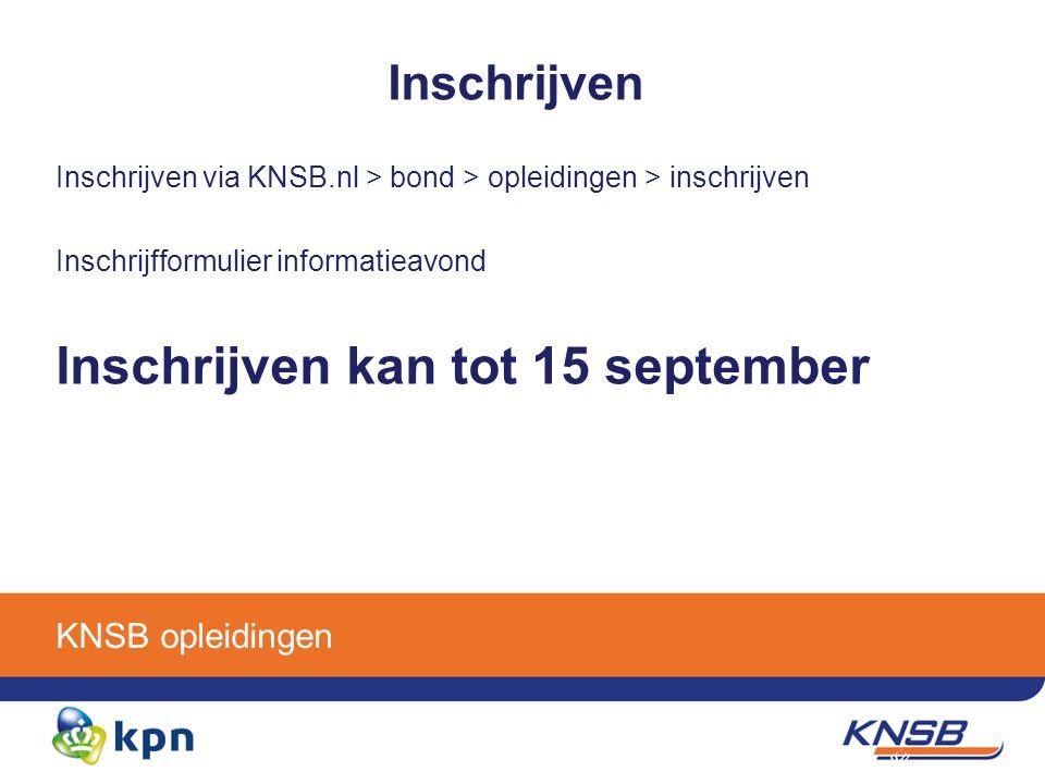 KNSB opleidingen Inschrijven Inschrijven via KNSB.nl > bond > opleidingen > inschrijven Inschrijfformulier informatieavond Inschrijven kan tot 15 september