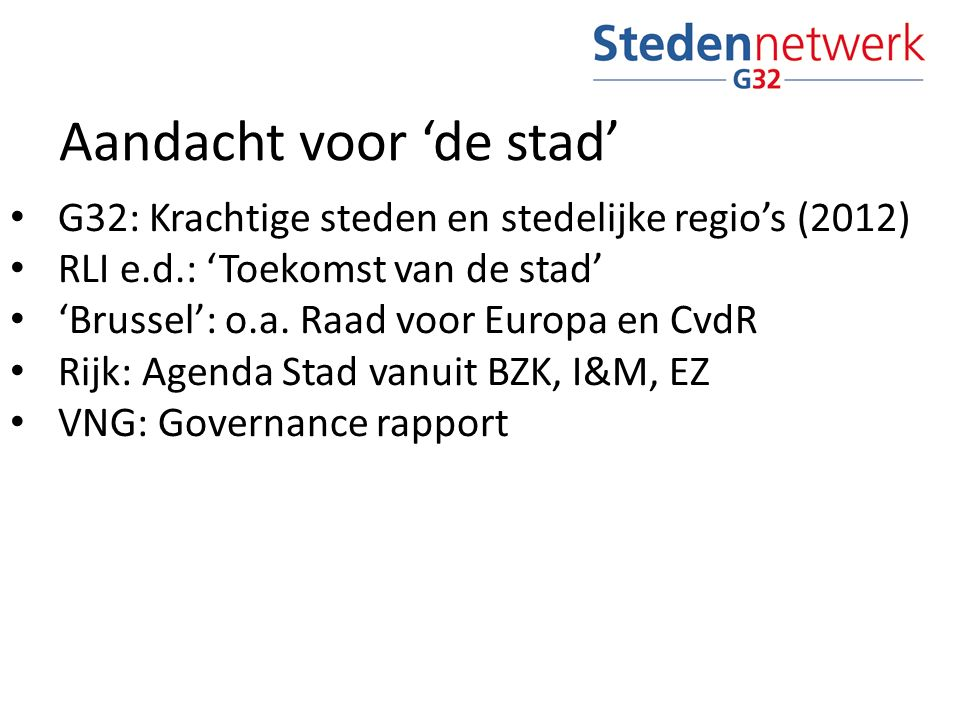 Aandacht voor 'de stad' G32: Krachtige steden en stedelijke regio's (2012) RLI e.d.: 'Toekomst van de stad' 'Brussel': o.a. Raad voor Europa en CvdR R