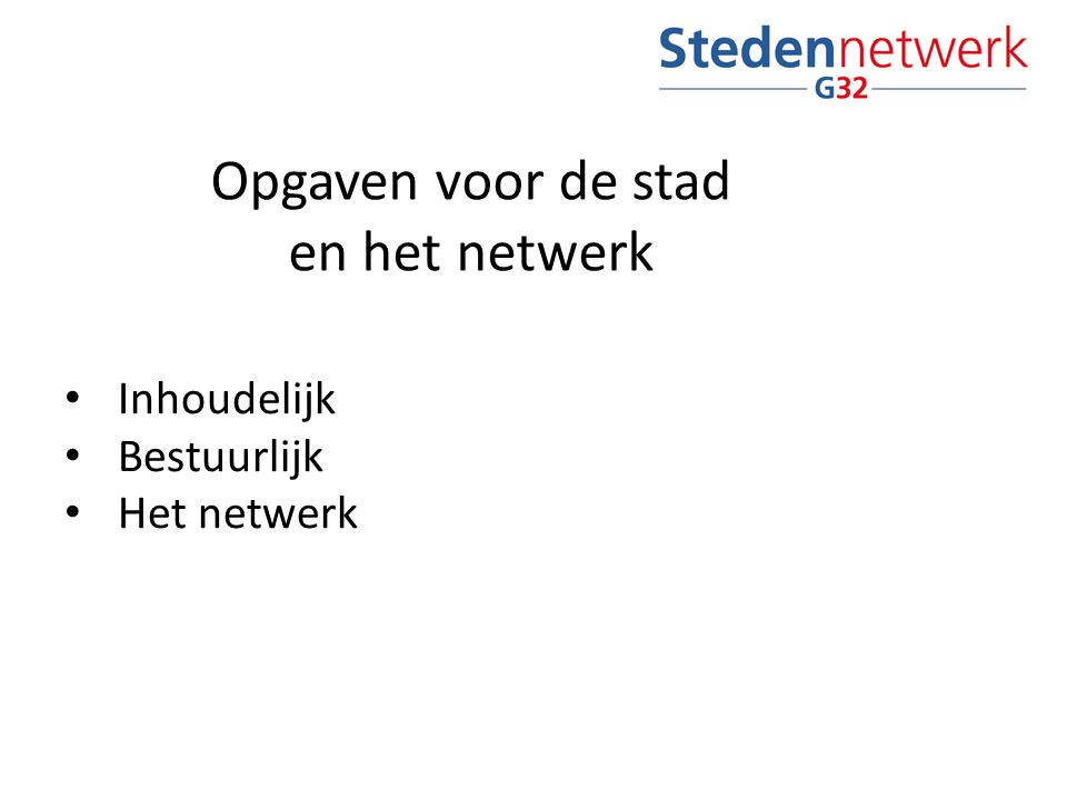 Opgaven voor de stad en het netwerk Inhoudelijk Bestuurlijk Het netwerk