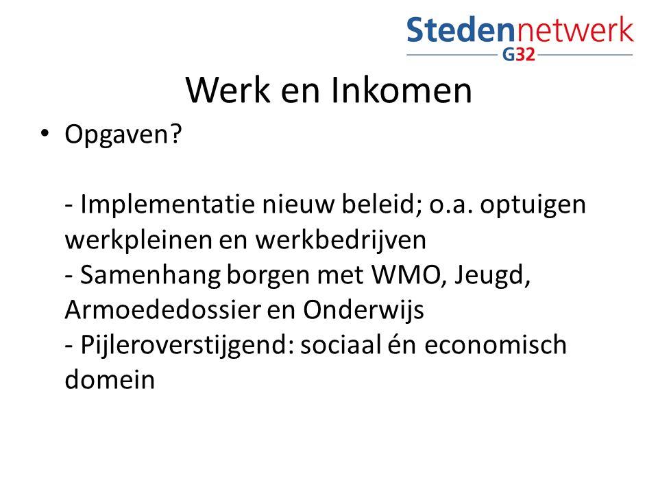 Werk en Inkomen Opgaven? - Implementatie nieuw beleid; o.a. optuigen werkpleinen en werkbedrijven - Samenhang borgen met WMO, Jeugd, Armoededossier en