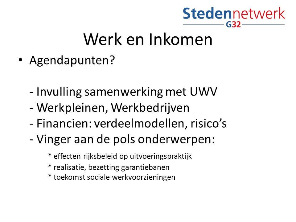 Agendapunten? - Invulling samenwerking met UWV - Werkpleinen, Werkbedrijven - Financien: verdeelmodellen, risico's - Vinger aan de pols onderwerpen: *